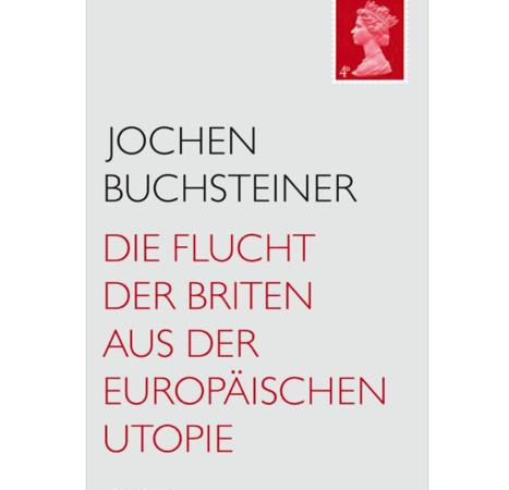 """Book Cover of German book """"Die Flucht der Briten aus der europäischen Utopie"""" by Jochen Buchsteiner"""